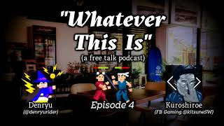 """""""Whatever This Is"""" (a free talk podcast) - Episode 4"""