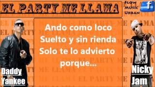 EL PARTY ME LLAMA CON LETRA - DADDY YANKEE FT. NICKY JAM