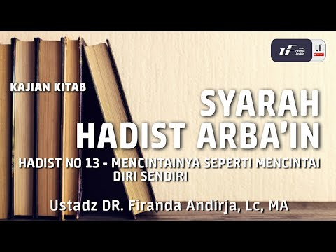 Hadist Arba'in No 13 – Ustadz Dr. Firanda Andirja, Lc, M.A.