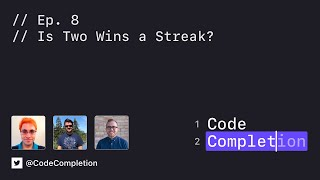 Code Completion Episode 8: Is Two Wins a Streak?