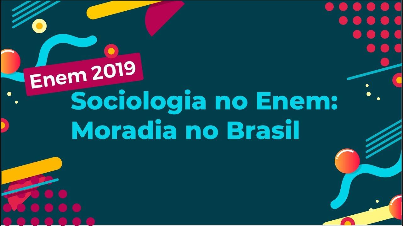 Sociologia no Enem: Moradia no Brasil
