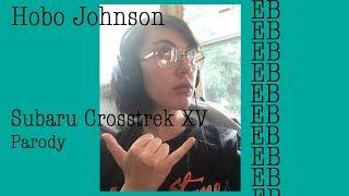 SUBARU CROSSTREK XV  HOBO JOHNSON  PARODY BY EB (ft. A Terrible Video)
