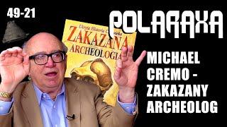 Polaraxa 49-21: Michael Cremo – zakazany archeolog