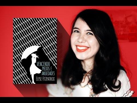 VENCENDO MEDOS E ANSIEDADES - Elyse Fitzpatrick | RESENHA #1 | Por Manuela Moraes