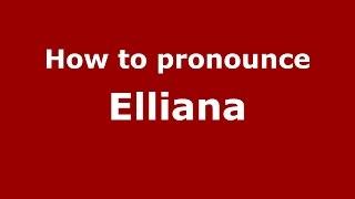 How to pronounce Elliana (American English/US)  - PronounceNames.com
