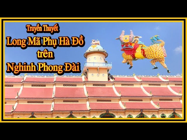 The Legend of Long Ma Phu Ha Do on Nghinh Phong Dai – Tay Ninh Holy See
