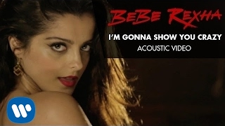 Bebe Rexha  Im Gonna Show You Crazy Acoustic Video