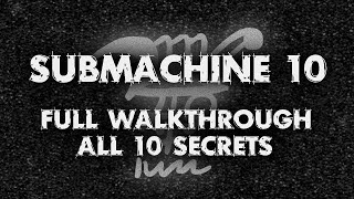 Submachine 10: The Exit - FULL WALKTHROUGH/GUIDE (All 10 secrets)