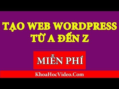 FULL - Hướng Dẫn Tạo Web WordPress Miễn Phí A-Z Bằng Tên Miền và Hosting Free 100%