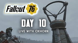 Day 10 of Fallout 76 Part 1 - Live Now with Oxhorn