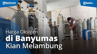 PPKM Masih Diperpanjang hingga 9 Agustus 2021, Harga Oksigen di Banyumas kian Melambung