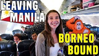 GOODBYE PHILIPPINES! Flying from Manila to MALAYSIAN BORNEO (Kota Kinabalu) | Orangutan time!