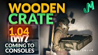 DayZ 1.04 🎒 Wooden Crate 🎮 Coming to PS4 XBOX