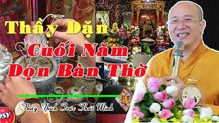Cuối Năm MUỐN DỌN BÀN THỜ tại gia Thì Nên CHÚ Ý Cách Thầy Thích Trúc Thái Minh hướng dẫn
