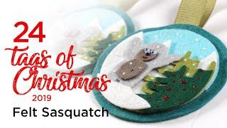 24 Tags Of Christmas 2019: Felt Sasquatch!