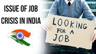 Issue of Job Crisis in India, Difference between Job Crisis and Wage Crisis, Current Affairs 2019