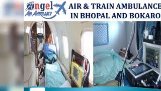 Avail Top Class Exigency Air & Train Ambulance in Bhopal by Angel
