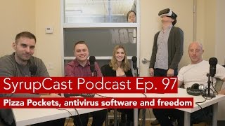 SyrupCast Podcast Ep. 97: Pizza Pockets, antivirus software and freedom