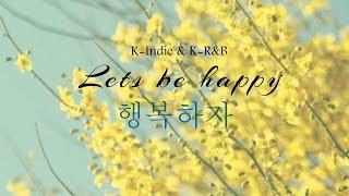 Lets Be Happy //K-Indie & K R&B