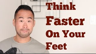 How To Think Better And Faster On Your Feet