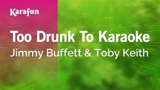 Karaoke Too Drunk To Karaoke - Jimmy Buffett *