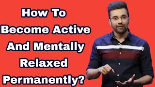 How To Become Active And Mentally Relaxed Permanently By Sandeep Maheshwari