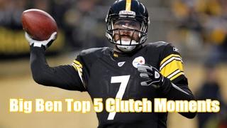 Ben Roethlisberger   Top 5 Clutch Moments