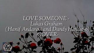 Lukas Graham - Love Someone (Hanif Andarevi and Dandy Hendsyto Cover) [Lyrics]