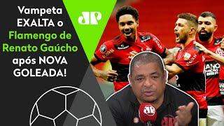 '10 gols em 3 jogos? Cara, esse Flamengo do Renato Gaúcho…'; Vampeta exalta o Mengão