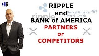 Ripple, XRP and Bank of America   Partners or Competitors