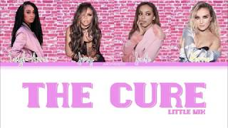 Little Mix   The Cure (Color Coded Lyrics)