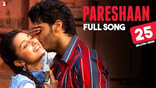 Pareshaan | Full Song | Ishaqzaade | Parineeti Chopra, Arjun Kapoor, Shalmali Kholgade, Amit Trivedi