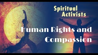 Compassion and Human Rights: Walking the Path of the Sacred Activist