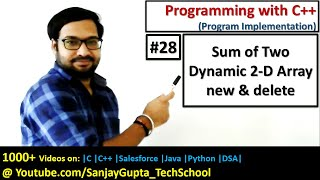 28 C++ | Sum of elements of Two Dynamic 2-D matrix using new and delete in C++