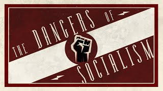 The Dangers of Socialism