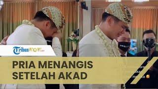 VIRAL Pengantin Pria Menangis Dipertemukan dengan Istri setelah Akad Nikah, Teringat Perjuangannya