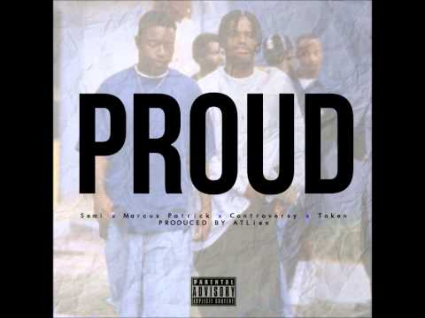 Proud (Prod. by ATLien) (ft. Semi, Marcus Patrick, Controversy, and Token)