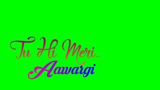 New Green Screen Lyrics || Tu Hi Meri Aawargi   - YouTube