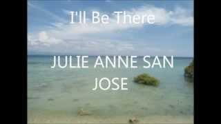 I'll be there- Julie Anne San Jose Lyrics