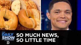 So Much News, So Little Time - Theresa May, Jussie Smollett & The Bagel Butcher | The Daily Show