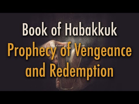 BIBLE STUDY: The Book of Habakkuk - Prophecy of Vengeance and Redemption