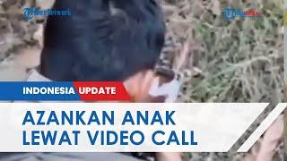 Anggota Brimob di Sulawesi Azankan Anak Baru Lahir Lewat Video Call karena Sedang Tugas Jauh