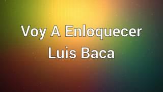 Voy A Enloquecer - Luis Baca   Canción de Viviana y Alonso (Letra)