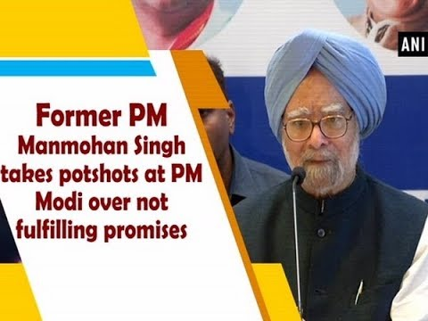 Former PM Manmohan Singh takes potshots at PM Modi over not fulfilling promises
