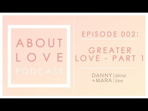 Episode 002: Greater Love - Part 1