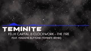 [Dubstep] Felix Cartal & Clockwork feat. Madame Buttons - The Fire (Teminite remix)