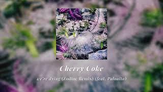 Cherry Coke - we're dying (feat. Paloalto) [Zodiac Remix]