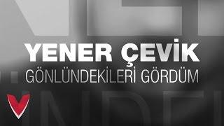 Yener Çevik   Gönlündekileri Gördüm [OFFICIAL VIDEO]  ► Prod. Nasihat