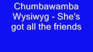 Chumbawamba Wysiwyg She's got all the friends