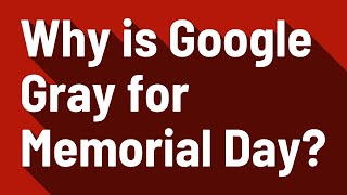 Why is Google Gray for Memorial Day?
